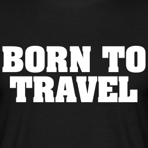 born to travel - Männer T-Shirt