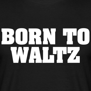 born to waltz - Men's T-Shirt