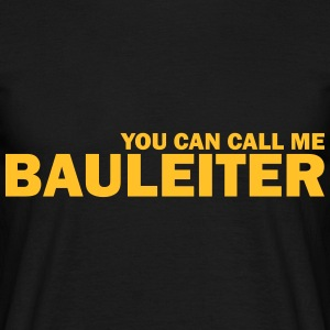 you can call me bauleiter T-Shirts - Männer T-Shirt