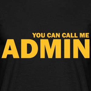 you can call me admin T-Shirts - Männer T-Shirt