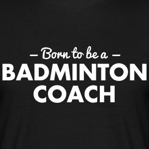 born to be a badminton coach - Männer T-Shirt