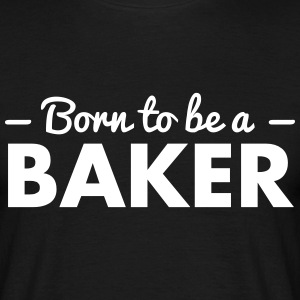 born to be a baker - Men's T-Shirt