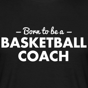 born to be a basketball coach - Men's T-Shirt