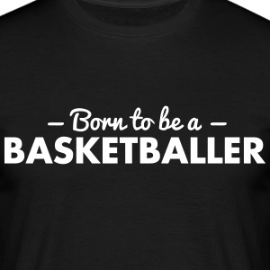 born to be a basketballer - Männer T-Shirt