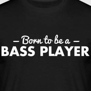 born to be a bass player - Männer T-Shirt