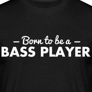 born to be a bass player - Men's T-Shirt