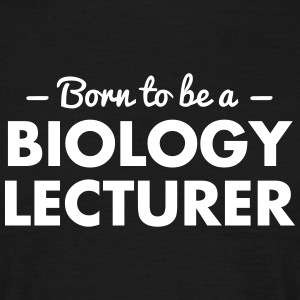 born to be a biology lecturer - Men's T-Shirt