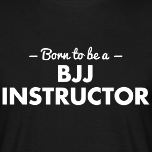 born to be a bjj instructor - Männer T-Shirt