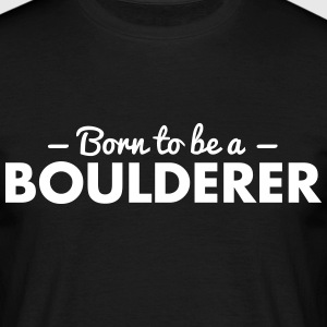born to be a boulderer - Men's T-Shirt