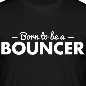 born to be a bouncer - Men's T-Shirt