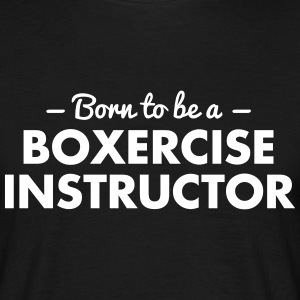 born to be a boxercise instructor - Männer T-Shirt