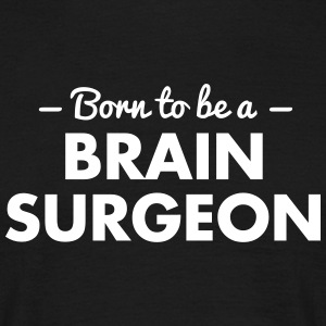born to be a brain surgeon - Men's T-Shirt