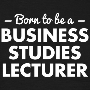 born to be a business studies lecturer - Men's T-Shirt