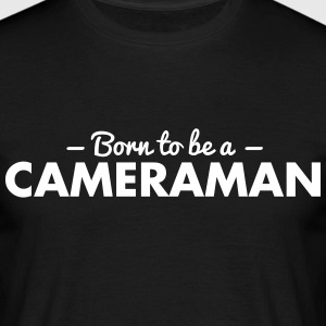 born to be a cameraman - Men's T-Shirt