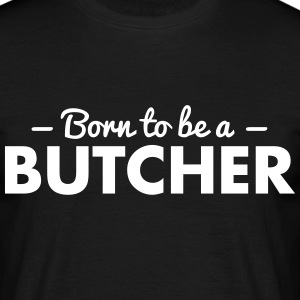 born to be a butcher - Men's T-Shirt