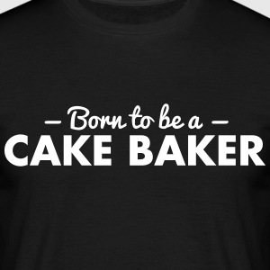 born to be a cake baker - Men's T-Shirt