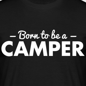born to be a camper - Men's T-Shirt