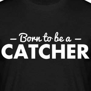 born to be a catcher - Männer T-Shirt