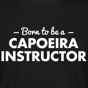 born to be a capoeira instructor - Men's T-Shirt