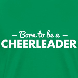 born to be a cheerleader - Men's Premium T-Shirt