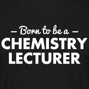 born to be a chemistry lecturer - Men's T-Shirt