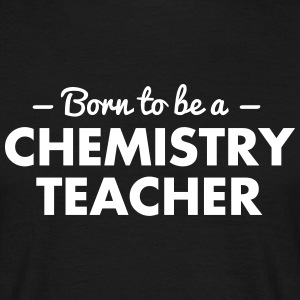 born to be a chemistry teacher - Men's T-Shirt