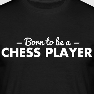 born to be a chess player - Men's T-Shirt