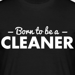 born to be a cleaner - Men's T-Shirt