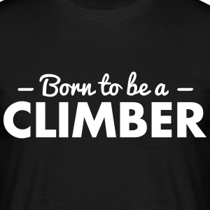 born to be a climber - Men's T-Shirt