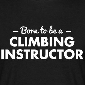 born to be a climbing instructor - Men's T-Shirt
