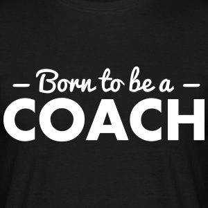 born to be a coach - Men's T-Shirt