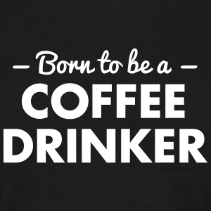 born to be a coffee drinker - Men's T-Shirt