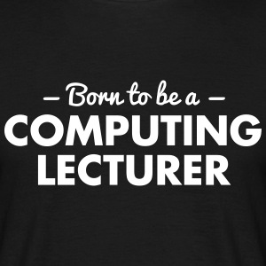 born to be a computing lecturer - Men's T-Shirt
