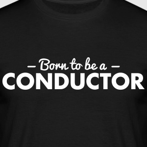 born to be a conductor - Men's T-Shirt