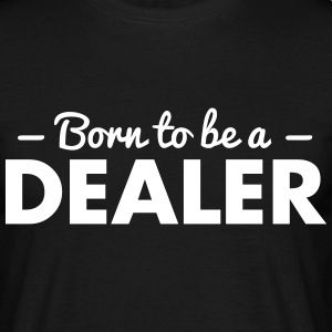 born to be a dealer - Männer T-Shirt