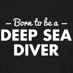 born to be a deep sea diver - Männer T-Shirt