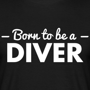 born to be a diver - Männer T-Shirt