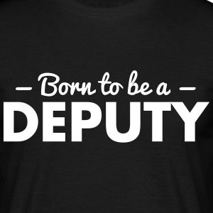 born to be a deputy - Men's T-Shirt