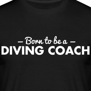 born to be a diving coach - Men's T-Shirt