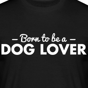 born to be a dog lover - Men's T-Shirt