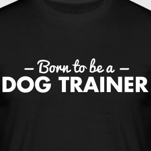 born to be a dog trainer - Men's T-Shirt