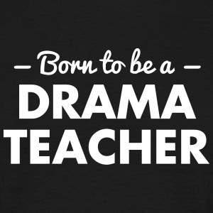 born to be a drama teacher - Männer T-Shirt