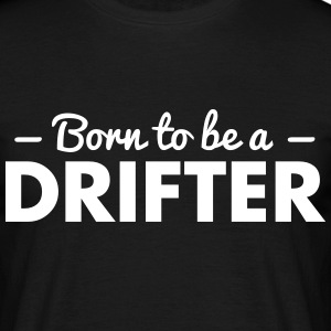 born to be a drifter - Men's T-Shirt