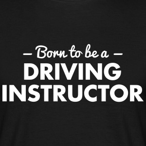 born to be a driving instructor - Men's T-Shirt