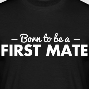 born to be a first mate - Männer T-Shirt
