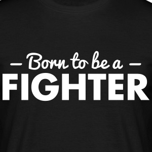 born to be a fighter - Men's T-Shirt