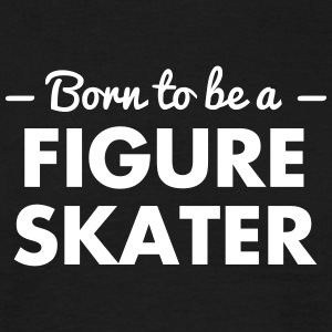 born to be a figure skater - Men's T-Shirt