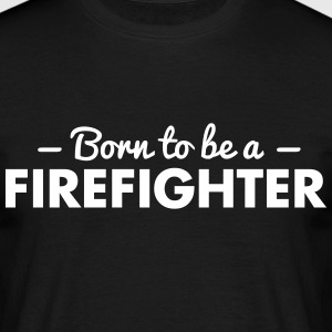 born to be a firefighter - Männer T-Shirt