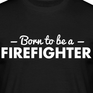 born to be a firefighter - Men's T-Shirt