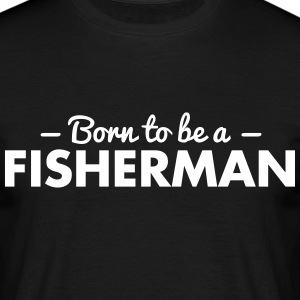 born to be a fisherman - Men's T-Shirt